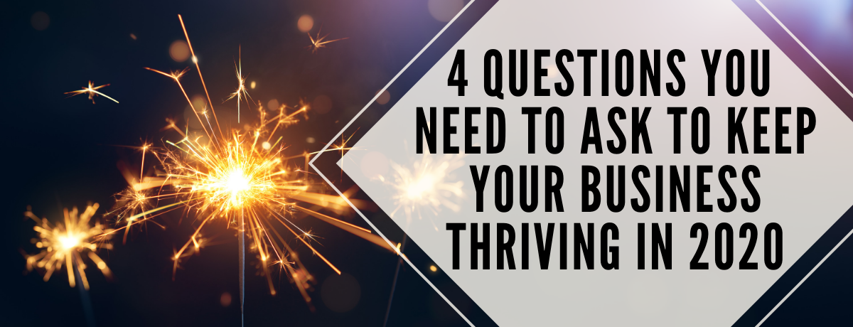 4 Questions You Need to Ask to Keep Your Business Thriving in 2020.png