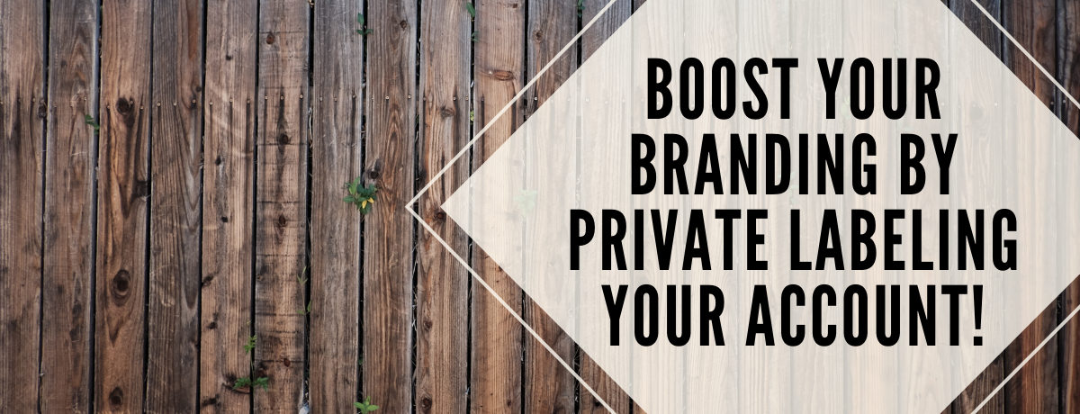Boost your branding by private labeling your account!.png