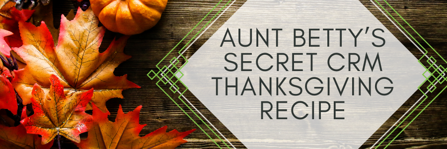 Aunt Betty's Secret CRM Thanksgiving Recipe .png