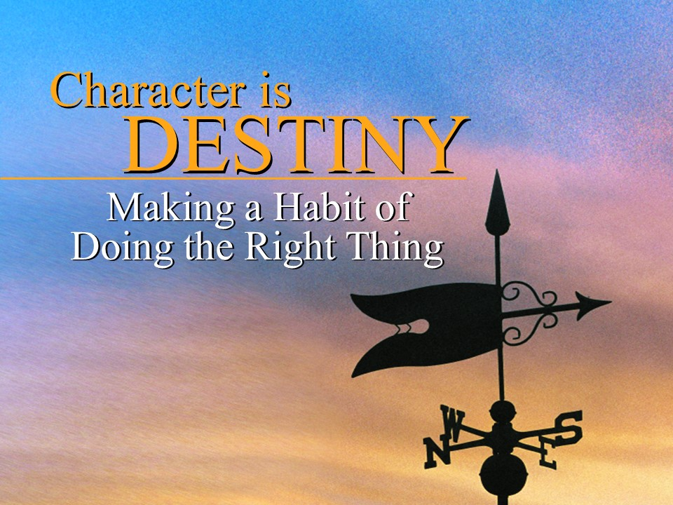 Character is Destiny - Making a Habit of Doing the Right Thing.jpg