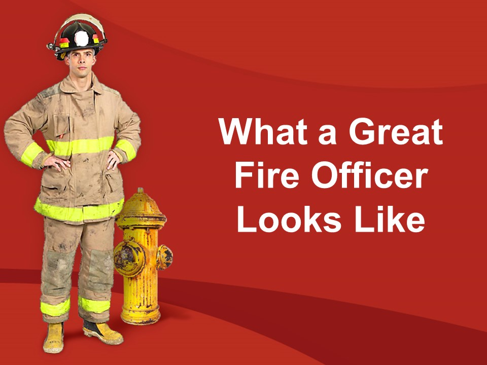 What a Great Fire Officer Looks Like.jpg